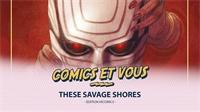 COMICS ET VOUS : These Savage Shores